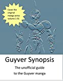 Guyver Synposis - the unoffical guide to the Guyver manga