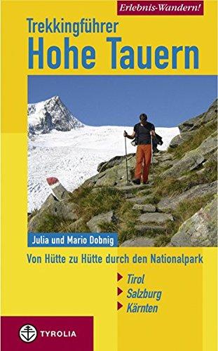 Erlebnis Wandern! Trekking Hohe Tauern: Von Hütte zu Hütte durch den Nationalpark. Kärnten - Salzburg - Tirol