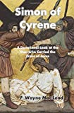 Simon of Cyrene: A Devotional Look at the Man who Carried the Cross of Jesus