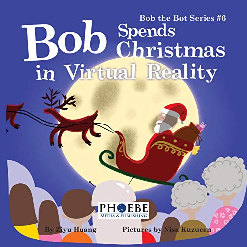 Bob Spends Christmas in Virtual Reality (Bob the Bot Book 6)
