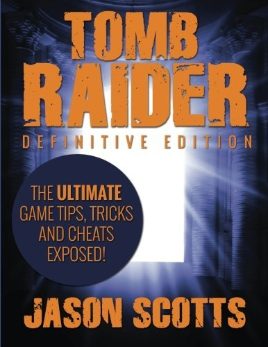 Tomb Raider: Definitive Edition: The Ultimate Game Tips, Tricks and Cheats Exposed! by Jason Scotts (2015-02-08)