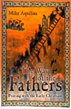 The Way of the Fathers: Praying With the Early Christians