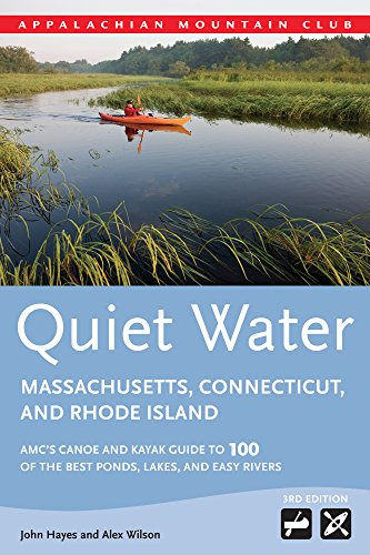 Quiet Water Massachusetts, Connecticut, and Rhode Island: AMC's Canoe And Kayak Guide To 100 Of The Best Ponds, Lakes, And Easy Rivers (AMC Quiet Water Series)