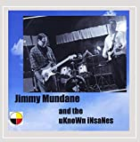 Jimmy Mundane and the Uknown Insanes