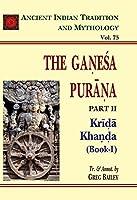 The Ganesa Purana-Part 2: Krida Khanda (Book I)—Ancient Indian Tradition and Mythology Series Vol. 75