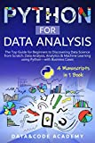 Python for Data Analysis: The Top Guide for Beginners to Discovering Data Science from Scratch, Data Analysis, Analytics & Machine Learning using Python with Business Cases - 4 Manuscripts in 1 Book
