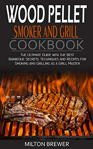Wood Pellet Smoker and Grill Cookbook: The Ultimate Guide with the Best Barbeque Secrets. Techniques and Recipes for Smoking and Grilling as a Grill Master (English Edition)