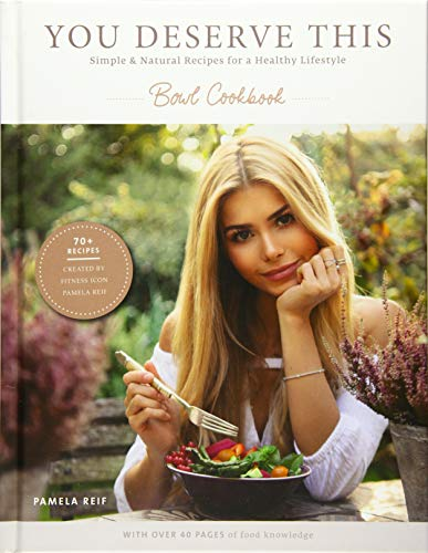 You deserve this: Simple & Natural Recipes For A Healthy Lifestyle: Bowl Cookbook