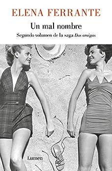Un mal nombre (Dos amigas 2) (Spanish Edition) by [Elena Ferrante]