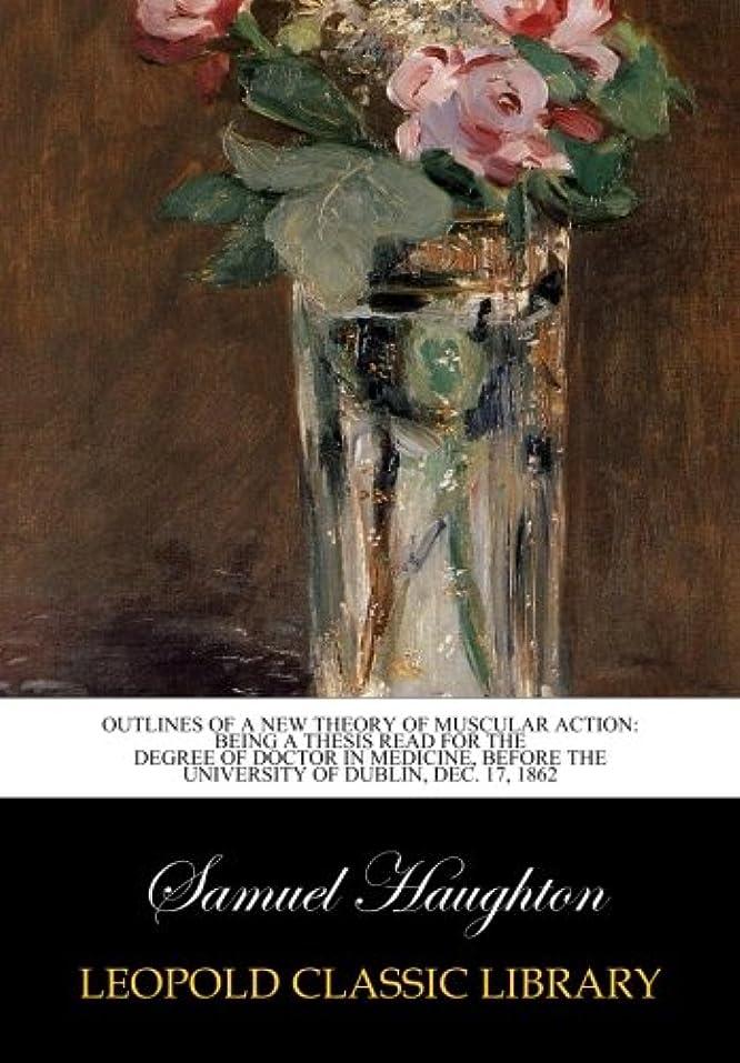 間に合わせ気候の山責めるOutlines of a new theory of muscular action: being a thesis read for the degree of doctor in medicine, before the university of Dublin, DEC. 17, 1862