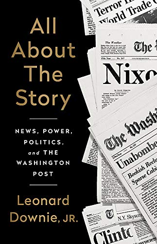 Image of All About the Story: News, Power, Politics, and the Washington Post