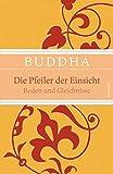 Die Pfeiler der Einsicht - Reden und Gleichnisse - Buddha