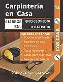 CARPINTERÍA EN CASA, 6 LIBROS EN 1. ENCICLOPEDIA ILUSTRADA: Aprenda a fabricar Cocinas Empotradas, Muebles de Sala, Escritorios, Casas de Madera, Casas Para Mascotas y Muebles de Bambú.