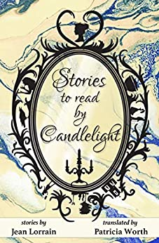 [Patricia Worth, Jean Lorrain, Erin-Claire Barrow]のStories to Read by Candlelight (English Edition)