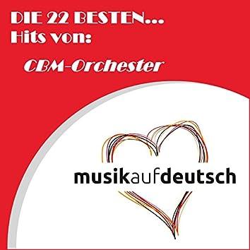 Die 22 Besten... Hits von: Cbm-Orchester (Musik auf Deutsch)