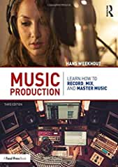 Music Production: Learn How to Record, Mix, and Master Music, 3rd Edition from Focal Press and Routledge
