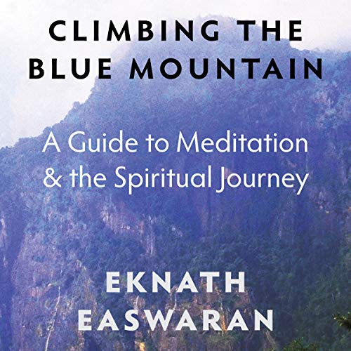 Climbing the Blue Mountain     A Guide for the Spiritual Journey              By:                                                                                                                                 Eknath Easwaran                               Narrated by:                                                                                                                                 Paul Bazely                      Length: 1 hr and 8 mins     Not rated yet     Overall 0.0