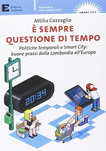 È sempre questione di tempo. politiche temporali e Smart City: buone prassi dalla Lombardia all'Europa (Tascabili dell'ambiente)