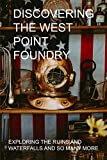Discovering The West Point Foundry: Exploring The Ruins And Waterfalls And So Many More: West Point Book 2020 (English Edition)