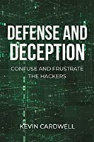 Defense and Deception: Confuse and Frustrate the Hackers