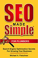 SEO Made Simple For Plumbers: Search Engine Optimization Secrets for Growing Your Business Front Cover