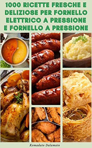1000 Ricette Fresche E Deliziose Per Fornello Elettrico A Pressione E Fornello A Pressione : Ricette...