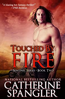 Touched by Fire - An Urban Fantasy Romance (Sentinel Series Book 2) by [Catherine Spangler]