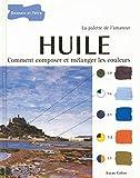 Huile - Comment composer et mélanger les couleurs