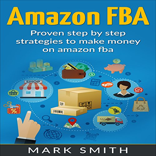 Amazon FBA Beginners Guide - Proven Step by Step Strategies to Make Money on Amazon FBA audiobook cover art