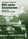 BND contra Sowjetarmee: Westdeutsche Militärspionage in der DDR (Militärgeschichte der DDR)