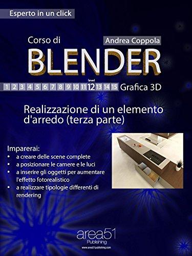 Corso di Blender – Grafica 3D. Livello 12: Realizzazione di un elemento d'arredo (terza parte) (Self-Help e Scienza della Mente) (Italian Edition)