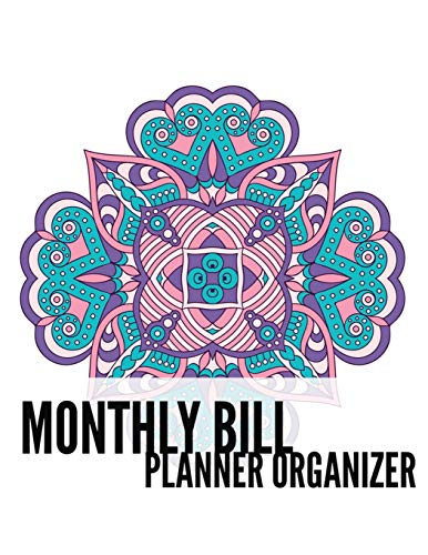 Monthly Bill Planner Organizer: Mandala Design Personal Money Management With Calendar 2018-2019 Step-by-Step Guide to track your Financial Health ... Notebook and Bill Tracker) (Volume 28)