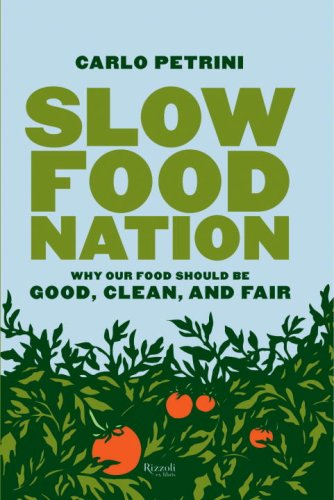 Download Slow Food Nation: Why Our Food Should Be Good, Clean, and Fair 0847829456