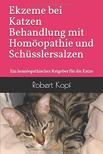Ekzeme bei Katzen Behandlung mit Homöopathie und Schüsslersalzen: Ein homöopathischer Ratgeber für die Katze