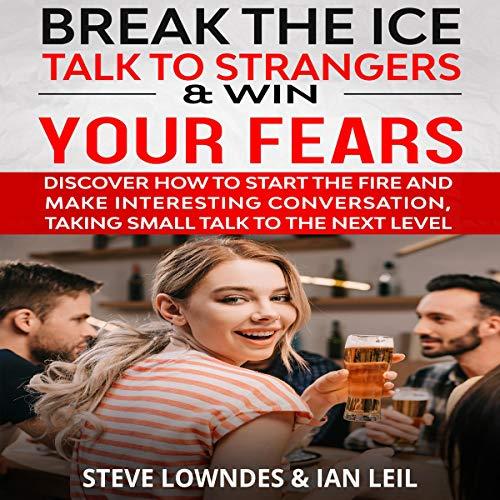 Break the Ice, Talk to Strangers & Win Your Fears Titelbild