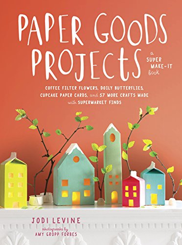 Paper Goods Projects: Coffee Filter Flowers, Doily Butterflies, Cupcake Paper Cards, and 57 More Crafts Made with Supermarket Finds (English Edition)
