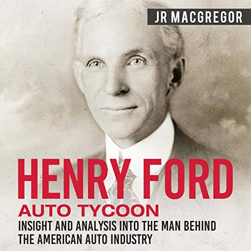 Henry Ford - Auto Tycoon: Insight and Analysis into the Man Behind the American Auto Industry Titelbild