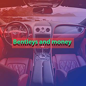 Bentleys and Money