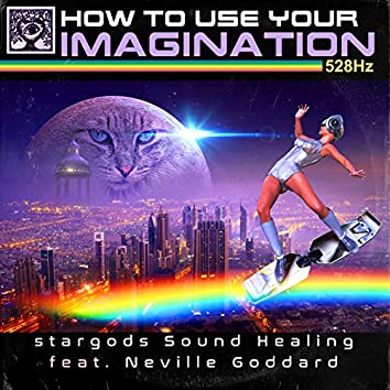 How to Use Your Imagination 528Hz (feat. Neville Goddard)