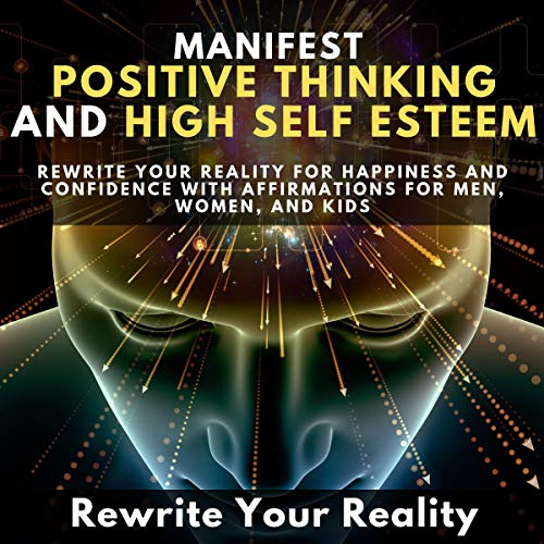 Manifest Positive Thinking and High Self Esteem audiobook cover art