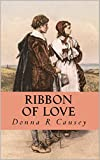 RIBBON OF LOVE: 2nd edition - A Novel of Colonial America (Tapestry of Love Book 1): Book 1 in Tapestry of Love Series (Kindle Edition)