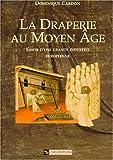 La Draperie au Moyen Age - Essor d'une grande industrie européenne
