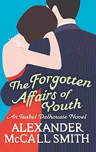 The Forgotten Affairs Of Youth (Isabel Dalhousie Novels) Book 8