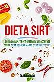 DIETA SIRT: La Guida Completa Per Dimagrire Velocemente Con La Dieta Del Gene Magro E 200 Ricette Sirt