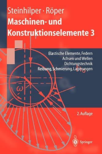 Maschinen- und Konstruktionselemente 3: Elastische Elemente, Federn Achsen und Wellen Dichtungstechnik Reibung, Schmierung, Lagerungen (Springer-Lehrbuch)