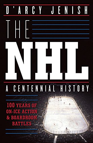 The NHL: 100 Years of On-Ice Action and Boardroom Battles (English Edition)