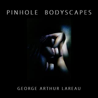 Pinhole Bodyscapes: Pinhole Camera Color Nude Photographs