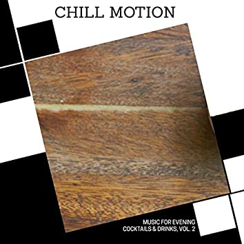 Chill Motion - Music For Evening Cocktails & Drinks, Vol. 2