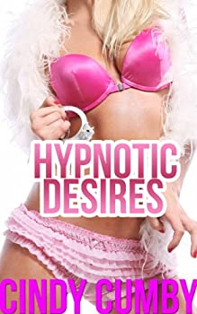 Hypnotic Desires  3 Erotic Sexy Mind Control and Hypnosis Stories