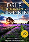 DSLR Photography for Beginners: Take 10 Times Better Pictures in 48 Hours or Less!...